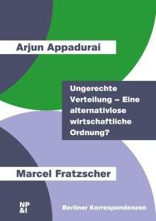 Arjun Appadurai: Ungerechte Verteilung - Eine alternativlose wirtschaftliche Ordnung?, Buch