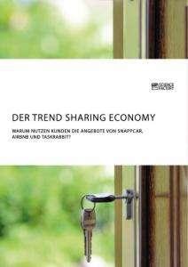 Anonym: Der Trend Sharing Economy. Warum nutzen Kunden die Angebote von SnappCar, Airbnb und TaskRabbit?, Buch
