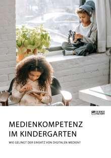Anonym: Medienkompetenz im Kindergarten. Wie gelingt der Einsatz von digitalen Medien?, Buch