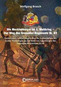 Wolfgang Brasch: Die Mecklenburger im 1. Weltkrieg - Der Weg des Grenadier-Regiments Nr. 89, Buch