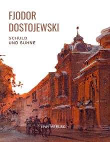 Fjodor M. Dostojewski: Fjodor Dostojewski: Schuld und Sühne. Vollständige Neuausgabe., Buch