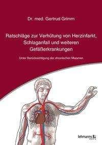 Gertrud Grimm: Ratschläge zur Verhütung von Herzinfarkt, Schlaganfall und weiteren Gefäßerkrankungen, Buch