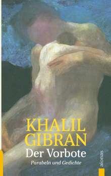Khalil Gibran: Der Vorbote. Khalil Gibran. Gleichnisse, Parabeln und Gedichte, Buch