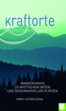 Birgit-Cathrin Duval: Kraftorte im südlichen Schwarzwald, Buch