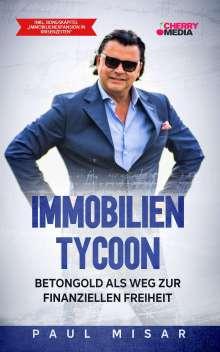 Paul Misar: Immobilien Tycoon - Betongold als Weg zur finanziellen Freiheit, Buch