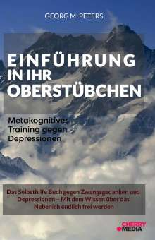 Georg M. Peters: Einführung in Ihr Oberstübchen - Metakognitives Training gegen Depressionen, Buch