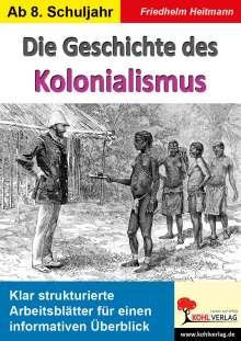 Friedhelm Heitmann: Die Geschichte des Kolonialismus, Buch