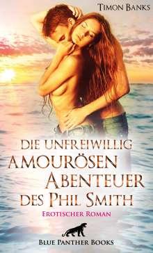 Timon Banks: Die unfreiwillig amourösen Abenteuer des Phil Smith | Erotischer Roman, Buch