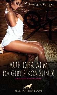 Simona Wiles: Auf der Alm da gibt's koa Sünd   Erotische Geschichten, Buch
