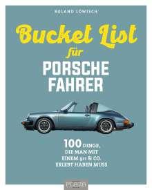 Roland Löwisch: Die Bucket List für Porsche-Fahrer, Buch
