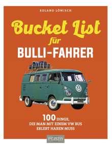 Roland Löwisch: Die Bucket-List für Bulli-Fahrer, Buch