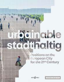 Arno Brandlhuber: urbainable/stadthaltig - Positions on the European City for the 21st Century, Buch