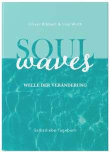 Lisa Wirth: SOUL WAVES - das Selbstliebe-Tagebuch | Selbstliebe lernen, Blockierungen auflösen | Übungsbuch für 12 Wochen | Ritual für morgens und abends mit 12 Wochenaufgaben, Buch