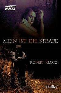 Robert Klotz: Mein ist die Strafe, Buch