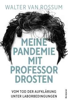 Walter van Rossum: Meine Pandemie mit Professor Drosten, Buch