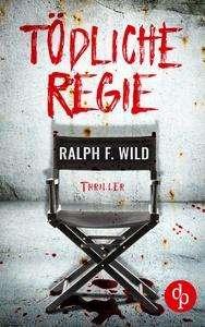 Ralph F. Wild: Tödliche Regie, Buch