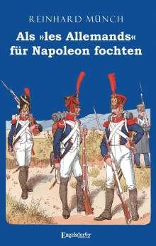Reinhard Münch: Als »les Allemands« für Napoleon fochten, Buch