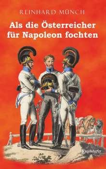 Reinhard Münch: Als die Österreicher für Napoleon fochten, Buch