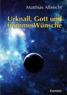 Matthias Albrecht: Urknall, Gott und fromme Wünsche, Buch