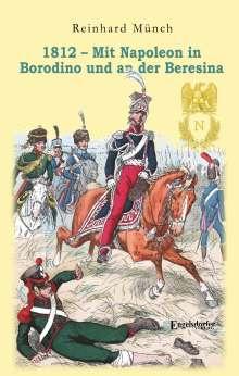 Reinhard Münch: 1812 - Mit Napoleon in Borodino und an der Beresina, Buch