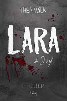 Thea WiLK: LARA. die Jagd., Buch