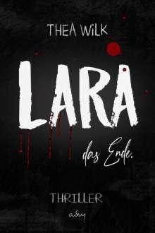 Thea WiLK: LARA. das Ende., Buch