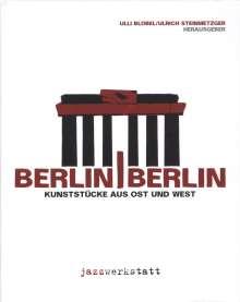 Berlin / Berlin Kunststücke aus Ost und West, Buch