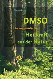 Evelyne Laye: DMSO - Die erstaunliche Heilkraft aus der Natur, Buch