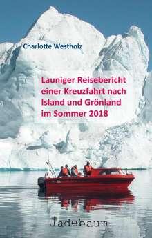 Charlotte Westholz: Launiger Reisebericht einer Kreuzfahrt nach Island und Grönland im Sommer 2018, Buch