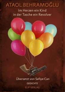 Ataol Behramoglu: Im Herz ein Kind in der Tasche ein Revolver, Buch