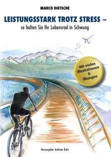 Marco Dietsche: Leistungsstark trotz Stress - so halten Sie Ihr Lebensrad in Schwung, Buch