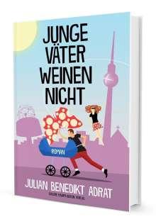 Julian Benedikt Adrat: Junge Väter weinen nicht, Buch