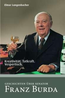 Elmar Langenbacher: Kreativität. Tatkraft. Vespertisch. Geschichten über Franz Burda, Buch