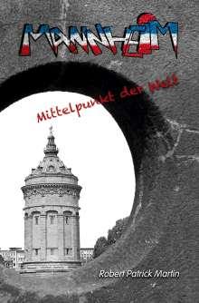 Robert Patrick Martin: Mannheim - Mittelpunkt der Welt, Buch