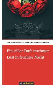 Christoph Mayerhofer & Dorothea Brigitte Mayerhofer: Ein süßer Duft ersehnter Lust in feuchter Nacht, Buch