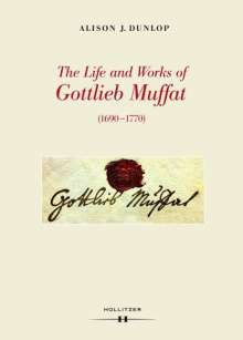 Alison J. Dunlop: The Life and Works of Gottlieb Muffat (1690-1770), Buch