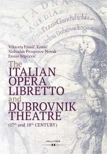 Viktoria Franic Tomic: The Italian Opera Libretto and Dubrovnik Theatre (17th and 18th Century), Buch