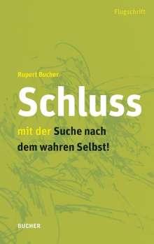 Rupert Bucher: Schluss mit der Suche nach dem wahren Selbst, Buch
