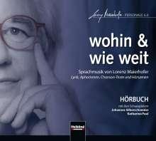 """Lorenz Maierhofer (geb. 1956): Sprachmusik """"Wohin & wie weit"""", CD"""