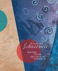 Barbara Schneeweis: Malerei - Textil - Interieur - Art Couture, Buch
