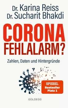 Sucharit Bhakdi: Corona Fehlalarm? Zahlen, Daten und Hintergründe. Zwischen Panikmache und Wissenschaft: welche Maßnahmen sind im Kampf gegen Virus und COVID-19 sinnvoll?