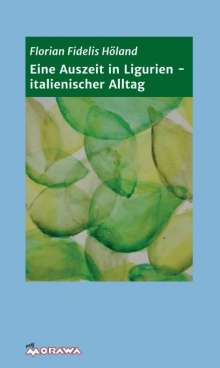 Florian Fidelis Höland: Eine Auszeit in Ligurien - italienischer Alltag, Buch