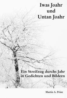Martin A. Prinz: Iwas Joahr und Untan Joahr, Buch