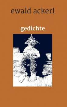 Ewald Ackerl: gedichte, Buch