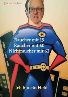 Dieter Bachler: Raucher mit 15 Raucher mit 60 Nichtraucher mit 62, Buch