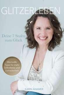 Karin Ahamer: Glitzerleben - Deine 7 Stufen zum Glück, Buch