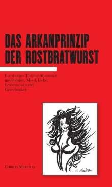Christa Merthan: Das Arkanprinzip der Rostbratwurst, Buch