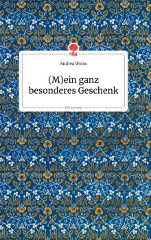 Andrea Weiss: (M)ein ganz besonderes Geschenk. Life is a Story - story.one, Buch