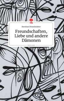 Bernhard Brandstätter: Freundschaften, Liebe und andere Dämonen. Life is a Story - story.one, Buch