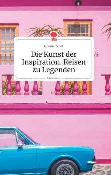 Gunny Catell: Die Kunst der Inspiration. Reisen zu Legenden. Life is a Story - story.one, Buch